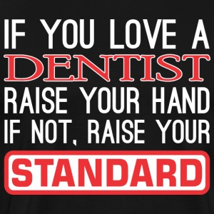 If Love Dentist Raise Hand Not Raise Standard - Men's Premium T-Shirt