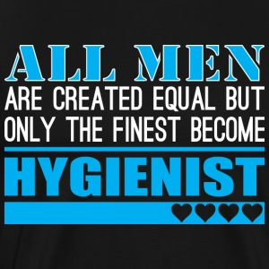 All Men Created Equal Finest Become Hygienist - Men's Premium T-Shirt