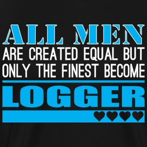 All Men Created Equal Finest Become Logger - Men's Premium T-Shirt