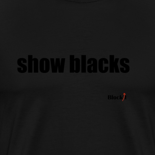 Show blacks - Men's Premium T-Shirt