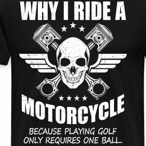 Why I ride motorcycle - Men's Premium T-Shirt