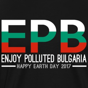 EPB Enjoy Polluted Bulgaria Happy Earth Day 2017 - Men's Premium T-Shirt