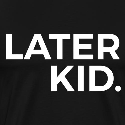 Later Kid - Men's Premium T-Shirt