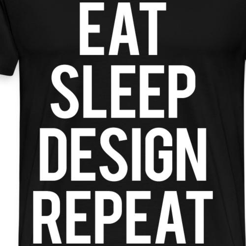 EAT SLEEP DESIGN REPEAT - Men's Premium T-Shirt