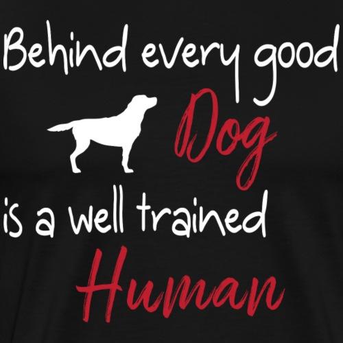 Behind Every Good Dog - Men's Premium T-Shirt