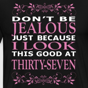 Dont be Jealous I look this good at thirty seven - Men's Premium T-Shirt