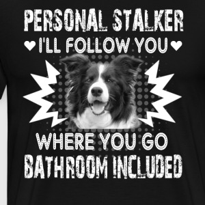 Border Collie Personal Stalker Shirts - Men's Premium T-Shirt