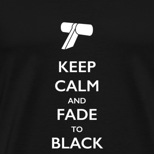 Keep Calm and Fade to Black - Men's Premium T-Shirt