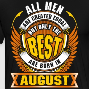 All Men Created Equal But Best Born In August - Men's Premium T-Shirt