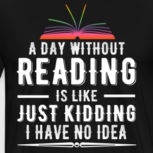 A day without reading is like Just kidding I have - Men's Premium T-Shirt