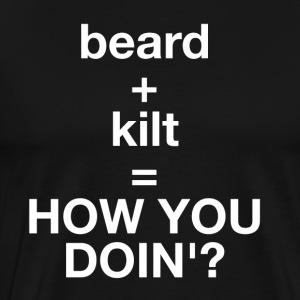 Beard + Kilt = HOW YOU DOIN'? - Men's Premium T-Shirt