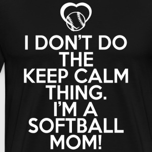 I Don't Do The Keep Calm I'm A Softball Mom Shirt - Men's Premium T-Shirt