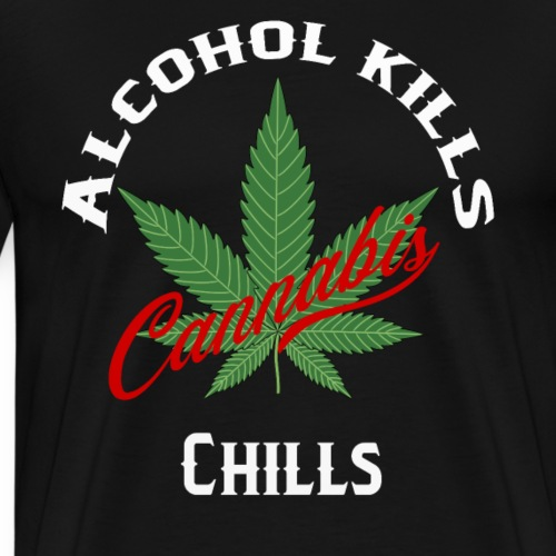 Alcohol kills cannabis chills - Men's Premium T-Shirt
