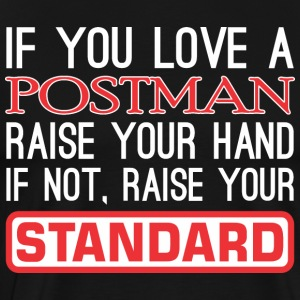 If You Love Postman Raise Hand Raise Standard - Men's Premium T-Shirt