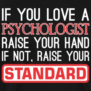 If You Love Psychologist Raise Hand Raise Standard - Men's Premium T-Shirt