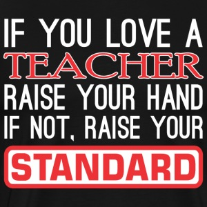 If You Love Teacher Raise Hand Raise Standard - Men's Premium T-Shirt