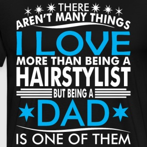 There Arent Many Things Love Being Hairstylist Dad - Men's Premium T-Shirt