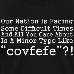 Our Nation Is Facing Difficult Times Typo Covfefe - Men's Premium T-Shirt