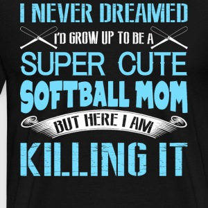 I'd Grow Up To Be A Super Cute Softball Mom Shirt - Men's Premium T-Shirt