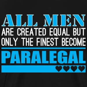 All Men Created Equal Finest Become Paralegal - Men's Premium T-Shirt