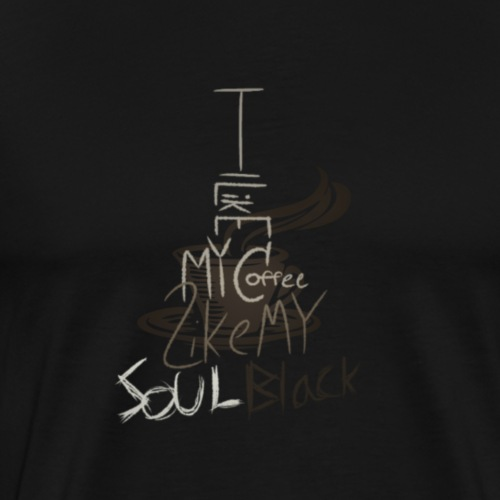 I like my coffee like my soul black - Men's Premium T-Shirt