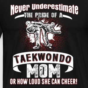 Never Underestimate Taekwondo mom Shirt - Men's Premium T-Shirt