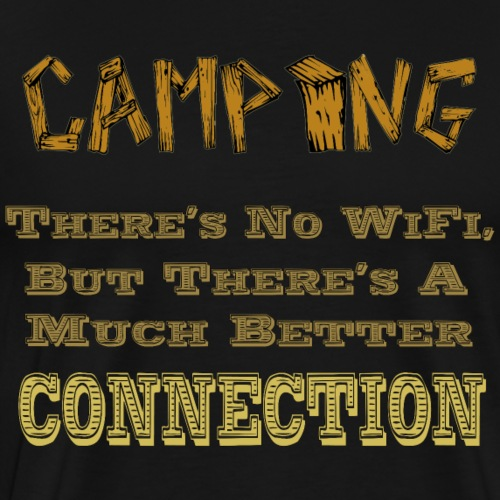 Camping - No WiFi, But a Better Connection - Men's Premium T-Shirt