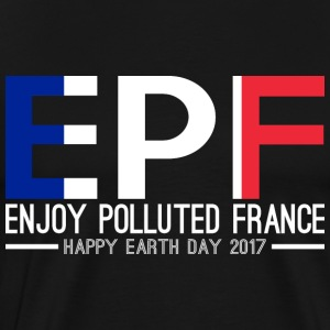 EPF Enjoy Polluted France Happy Earth Day 2017 - Men's Premium T-Shirt