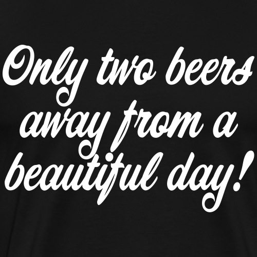 only two beers away - Men's Premium T-Shirt