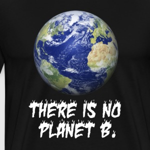 There is no planet B - happy earth day gifts ideas - Men's Premium T-Shirt