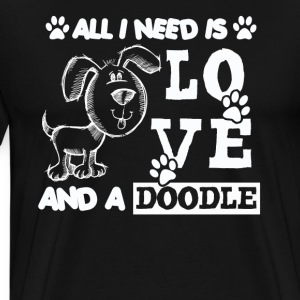 All You Need Is Love And A Doodle Shirt - Men's Premium T-Shirt