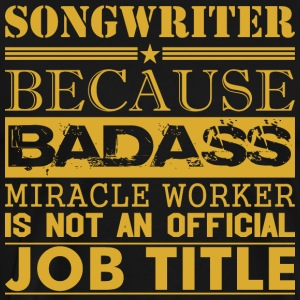 Songwriter Because Miracle Worker Not Job Title - Men's Premium T-Shirt