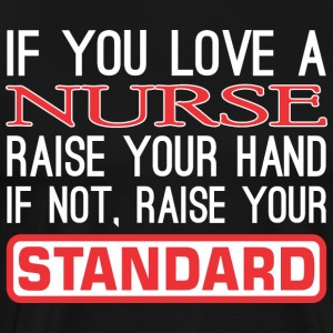 If You Love Nurse Raise Hand Raise Standard - Men's Premium T-Shirt