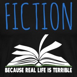 Fiction Because Real Life Is Terrible Shirt - Men's Premium T-Shirt