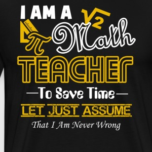 I Am A Math Teacher Tee Shirt - Men's Premium T-Shirt