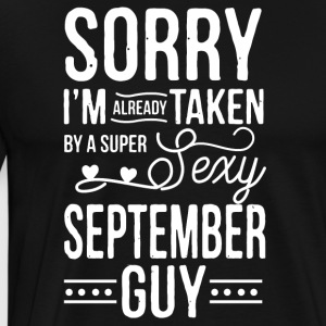 I'm already taken by a super sexy september guy - Men's Premium T-Shirt