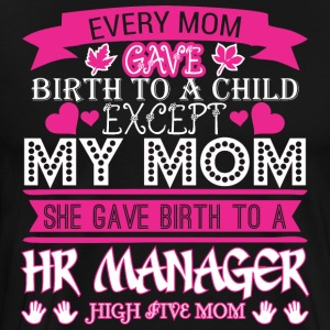 Every Mom Gave Birth To Child HR Manager - Men's Premium T-Shirt