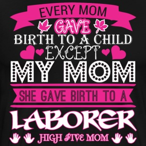 Every Mom Gave Birth To Child Laborer - Men's Premium T-Shirt