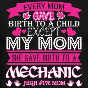 Every Mom Gave Birth To Child Mechanic - Men's Premium T-Shirt