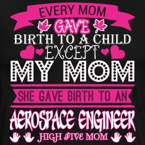 Every Mom Gave Birth Child Aerospace Engineer - Men's Premium T-Shirt