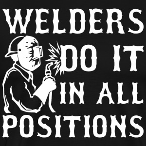 Welders Do It In All Positions - Men's Premium T-Shirt