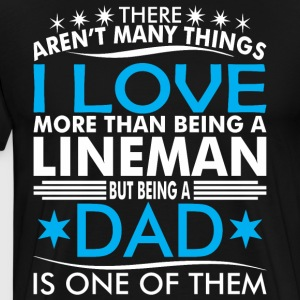 There Arent Many Things Love Being Lineman Dad - Men's Premium T-Shirt