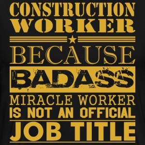 Construction Worker Because Miracle Worker Not Job - Men's Premium T-Shirt