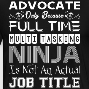 Advocate FullTime Multitasking Ninja Job Title - Men's Premium T-Shirt
