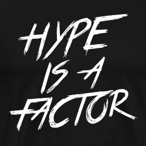 Hype is a Factor White - Men's Premium T-Shirt