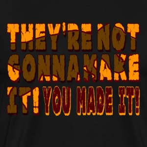 They're Not Gonna Make it! - Men's Premium T-Shirt