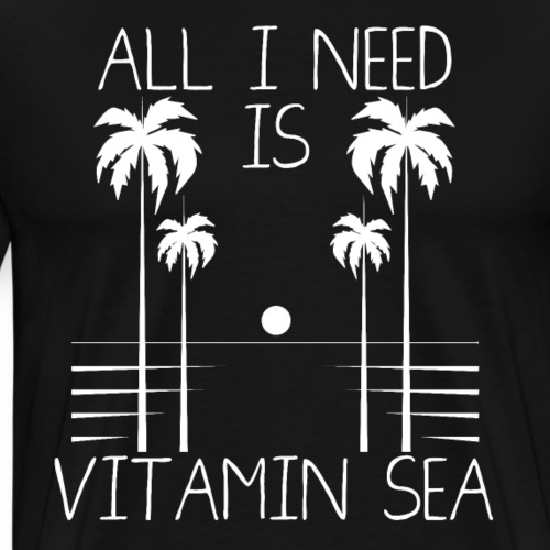 All I Need Is Vitamin Sea - Men's Premium T-Shirt