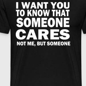 You To Know Someone Cares - Men's Premium T-Shirt