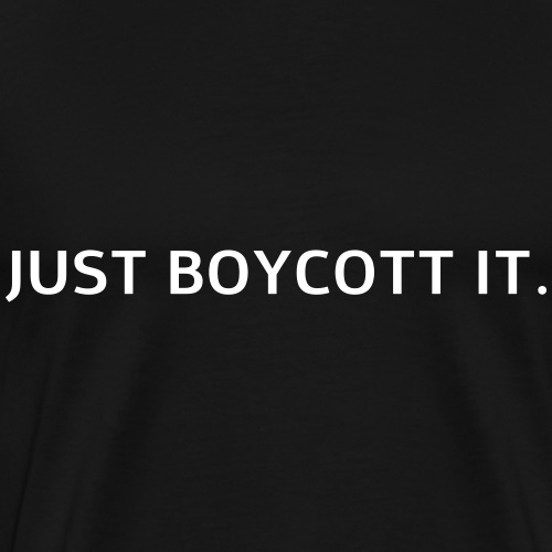 Just Boycott It. - Men's Premium T-Shirt
