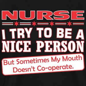 Nurse Nice Person My Mouth Doesnt Cooperate - Men's Premium T-Shirt